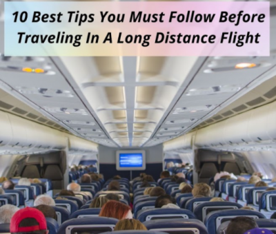 10 Best Tips You Must Follow Before Traveling In A Long Distance Flight